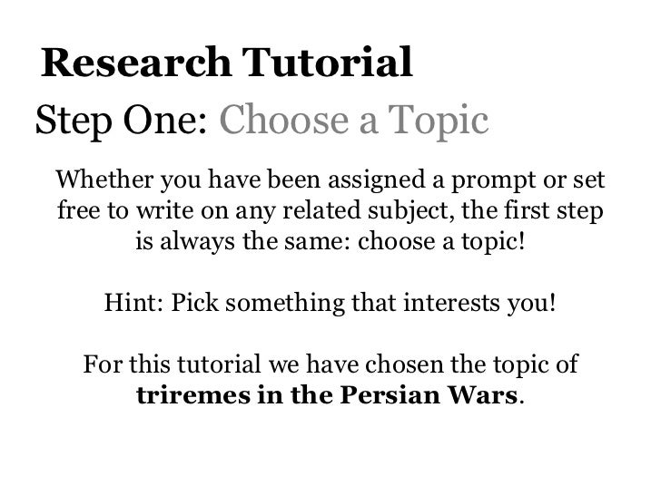 Research TutorialStep One: Choose a Topic Whether you have been assigned a prompt or set free to write on any related subj...