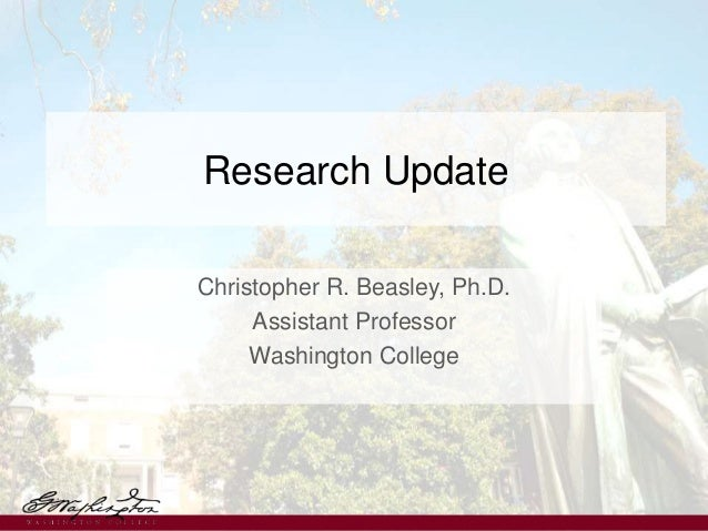 Research Update Christopher R. Beasley, Ph.D. Assistant Professor Washington College