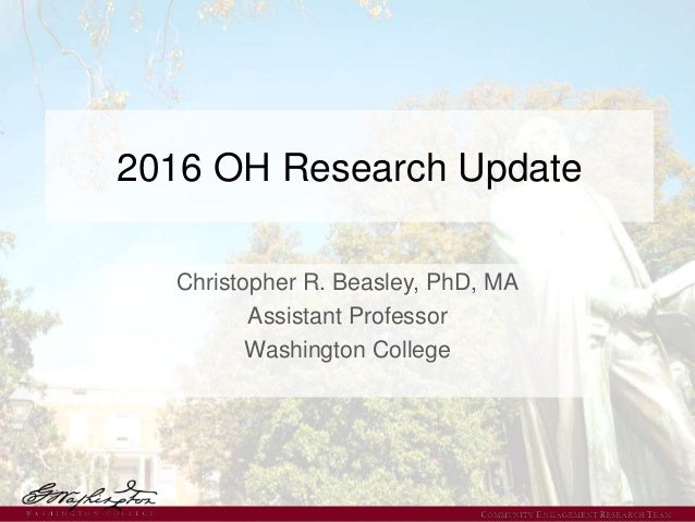 2016 OH Research Update Christopher R. Beasley, PhD, MA Assistant Professor Washington College