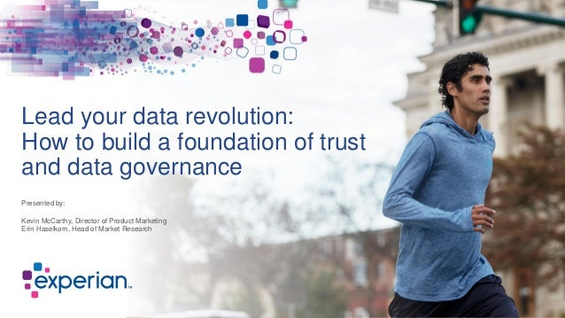 Lead your data revolution: How to build a foundation of trust and data governance Presented by: Kevin McCarthy, Director o...