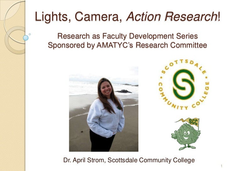 Lights, Camera, Action Research!Research as Faculty Development Series Sponsored by AMATYC's Research Committee<br />Dr. A...