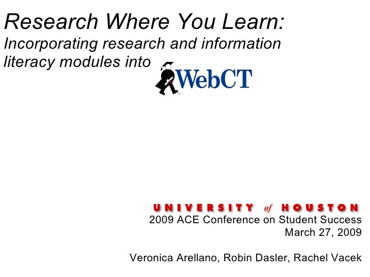 Research Where You Learn:  Incorporating research and information literacy modules into  2009 ACE Conference on Student Su...