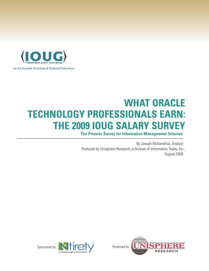 WHAT ORACLETECHNOLOGY PROFESSIONALS EARN:     THE 2009 IOUG SALARY SURVEY                The Premier Survey for Informatio...