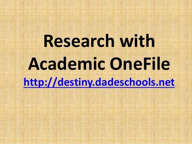 Research with  Academic OneFile  http://destiny.dadeschools.net