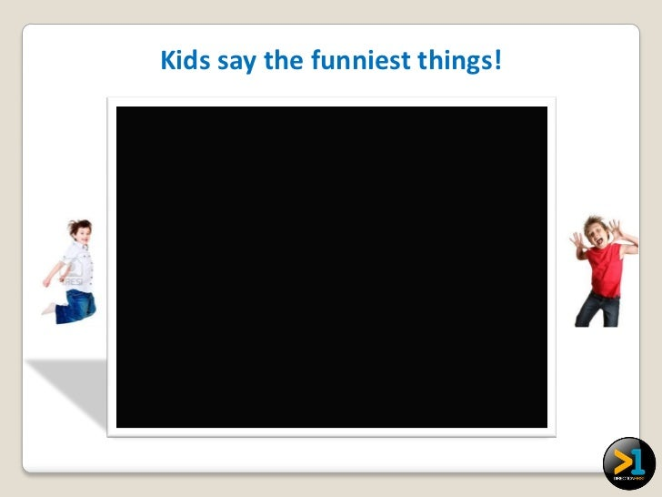 Kids say the funniest things!