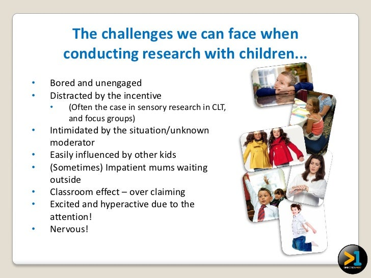 The challenges we can face when        conducting research with children...•   Bored and unengaged•   Distracted by the in...