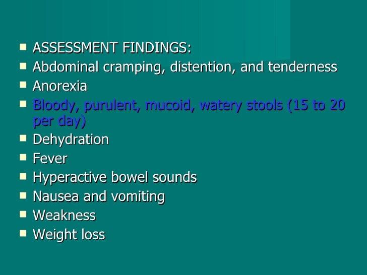 <ul><li>ASSESSMENT FINDINGS: </li></ul><ul><li>Abdominal cramping, distention, and tenderness </li></ul><ul><li>Anorexia <...