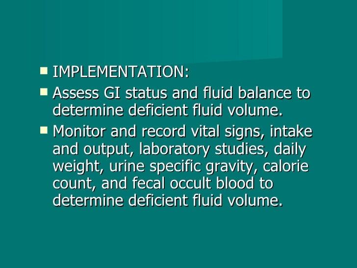 <ul><li>IMPLEMENTATION: </li></ul><ul><li>Assess GI status and fluid balance to determine deficient fluid volume. </li></u...