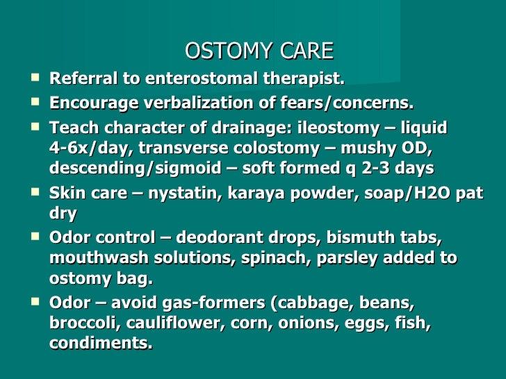 <ul><li>OSTOMY CARE </li></ul><ul><li>Referral to enterostomal therapist. </li></ul><ul><li>Encourage verbalization of fea...