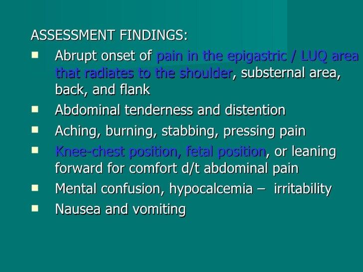 <ul><li>ASSESSMENT FINDINGS: </li></ul><ul><li>Abrupt onset of  pain in the epigastric / LUQ area that radiates to the sho...