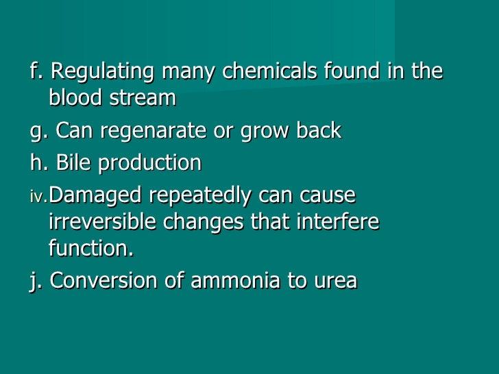 <ul><li>f. Regulating many chemicals found in the blood stream </li></ul><ul><li>g. Can regenarate or grow back </li></ul>...