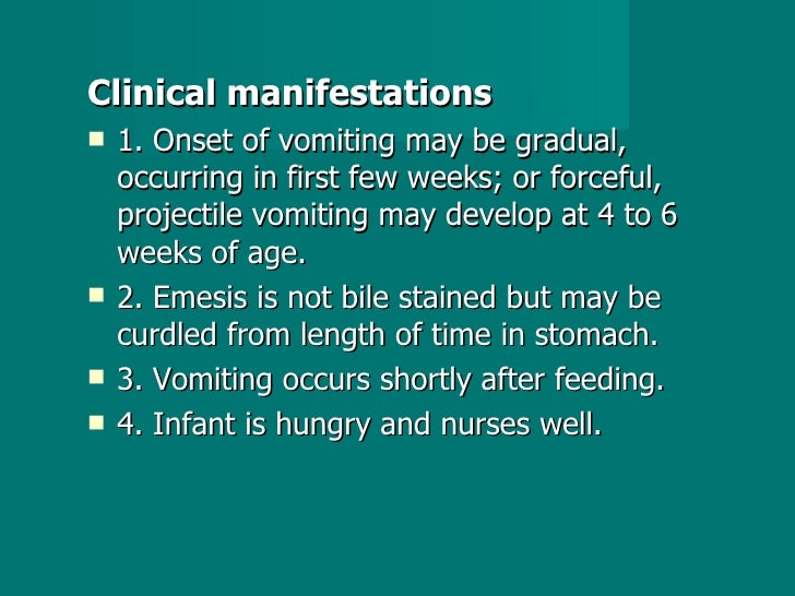 <ul><li>Clinical manifestations </li></ul><ul><li>1. Onset of vomiting may be gradual, occurring in first few weeks; or fo...