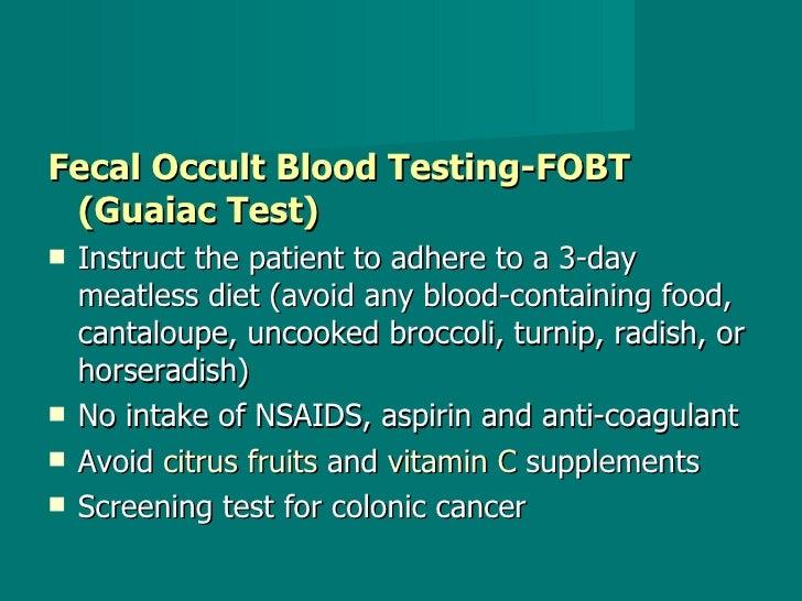 <ul><li>Fecal Occult Blood Testing-FOBT (Guaiac Test)   </li></ul><ul><li>Instruct the patient to adhere to a 3-day meatle...