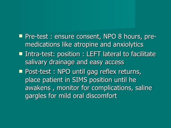 <ul><li>Pre-test : ensure consent, NPO 8 hours, pre-medications like atropine and anxiolytics  </li></ul><ul><li>Intra-tes...