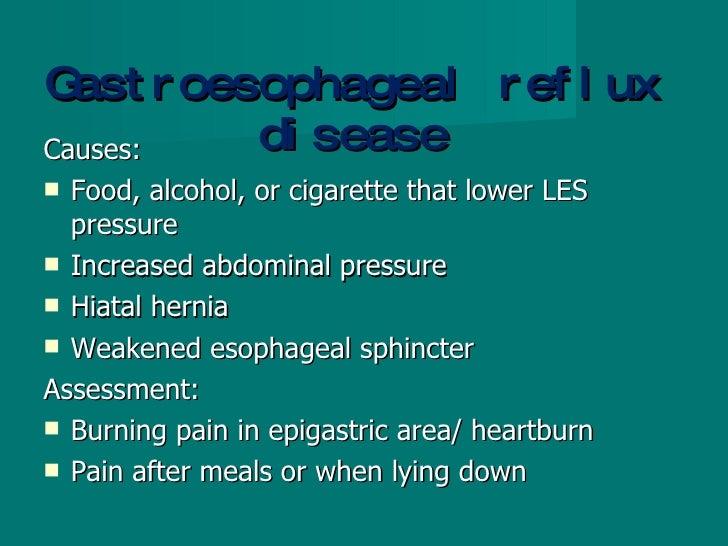 Gastroesophageal reflux disease <ul><li>Causes: </li></ul><ul><li>Food, alcohol, or cigarette that lower LES pressure </li...