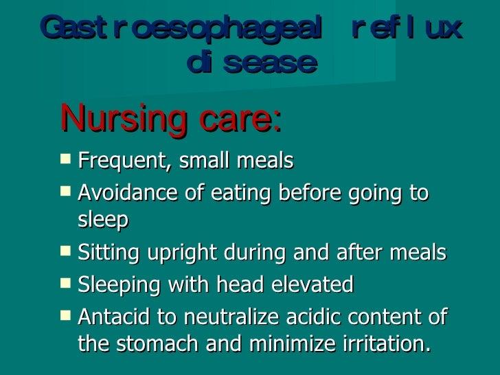 Gastroesophageal reflux disease <ul><li>Nursing care: </li></ul><ul><li>Frequent, small meals </li></ul><ul><li>Avoidance ...