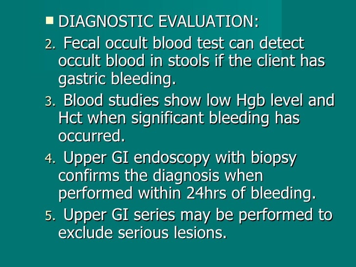 <ul><li>DIAGNOSTIC EVALUATION: </li></ul><ul><li>Fecal occult blood test can detect occult blood in stools if the client h...