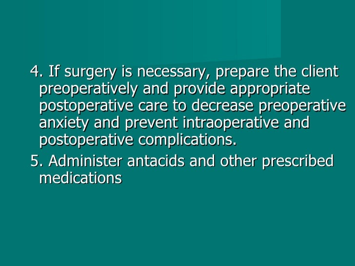 <ul><li>4. If surgery is necessary, prepare the client preoperatively and provide appropriate postoperative care to decrea...