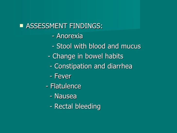 <ul><li>ASSESSMENT FINDINGS: </li></ul><ul><li>  - Anorexia   </li></ul><ul><li>  - Stool with blood and mucus </li></ul><...