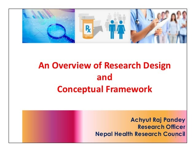 An Overview of Research Design and Conceptual Framework Achyut Raj Pandey Research Officer Nepal Health Research Council1 ...