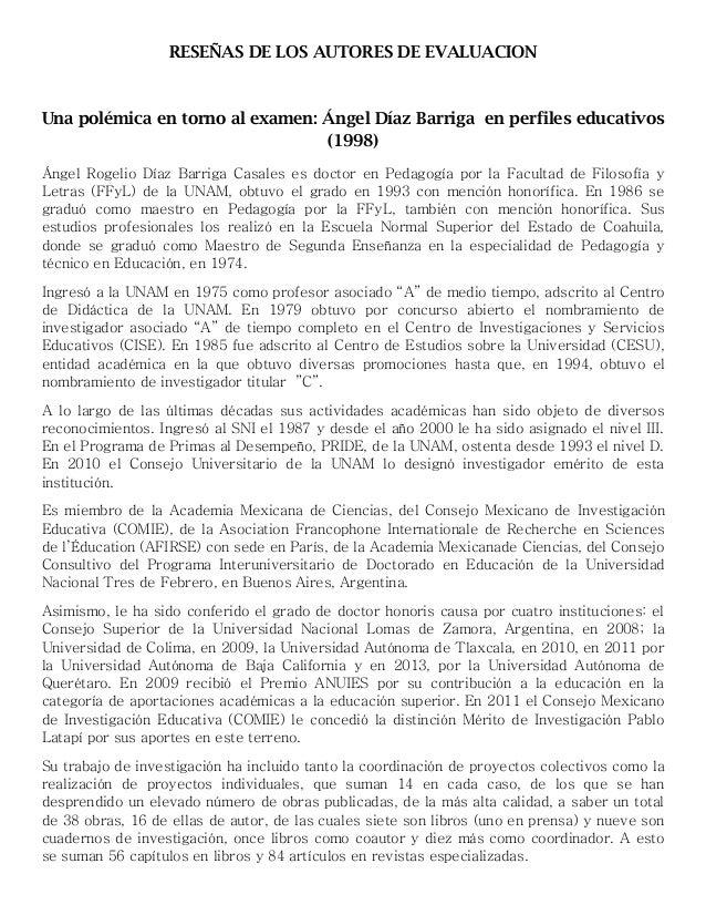 RESEÑAS DE LOS AUTORES DE EVALUACION Una polémica en torno al examen: Ángel Díaz Barriga en perfiles educativos (1998) Áng...