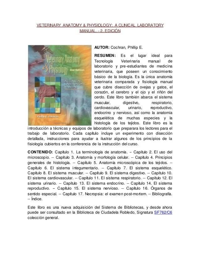VETERINARY ANATOMY & PHYSIOLOGY: A CLINICAL LABORATORY MANUAL. - 2. EDICIÓN AUTOR: Cochran, Phillip E. RESUMEN: Es el luga...