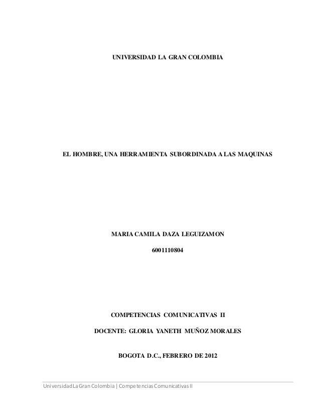 UniversidadLaGran Colombia |CompetenciasComunicativasII UNIVERSIDAD LA GRAN COLOMBIA EL HOMBRE, UNA HERRAMIENTA SUBORDINAD...