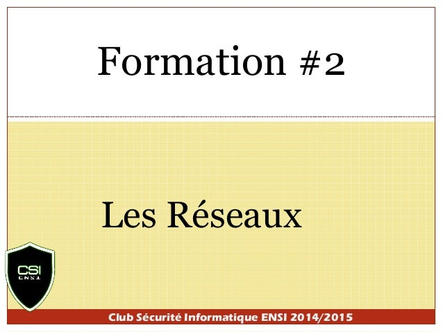 Formation #2  Les Réseaux  Club Sécurité Informatique ENSI 2014/2015