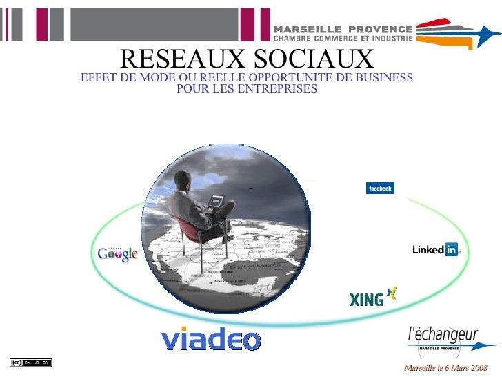 RESEAUX SOCIAUX EFFET DE MODE OU REELLE OPPORTUNITE DE BUSINESS POUR LES ENTREPRISES Marseille le 6 Mars 2008