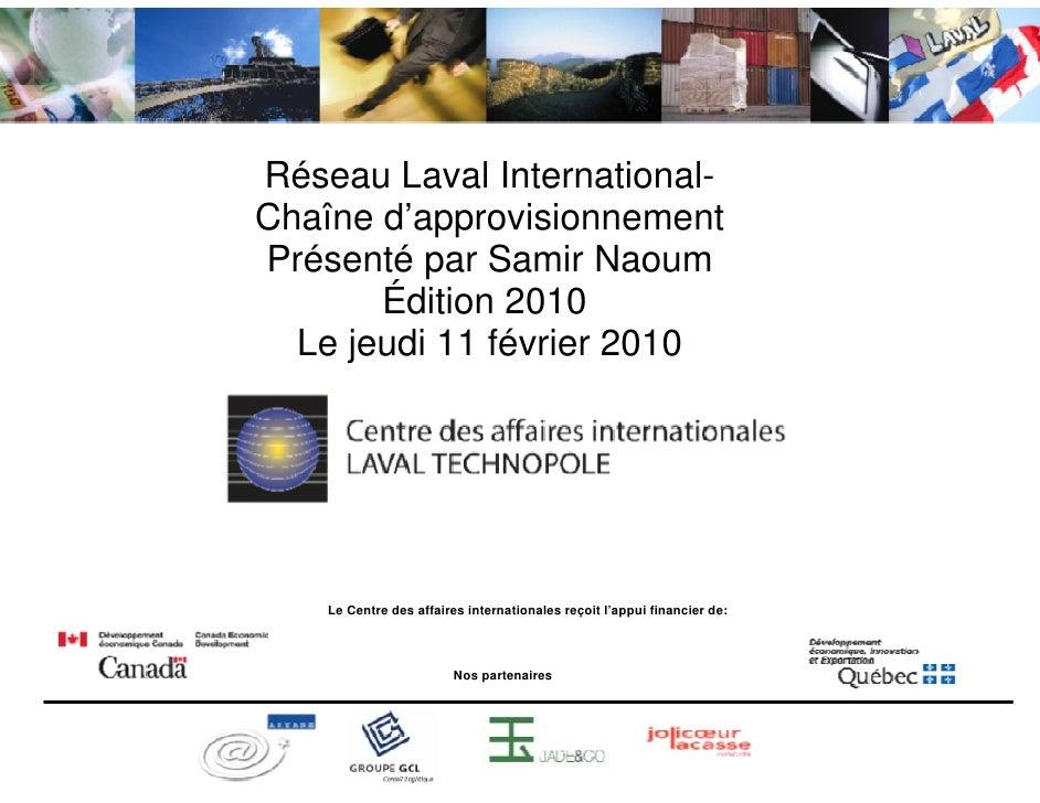 Réseau Laval International- Chaîne d'approvisionnement Présenté par Samir Naoum        Édition 2010   Le jeudi 11 février ...
