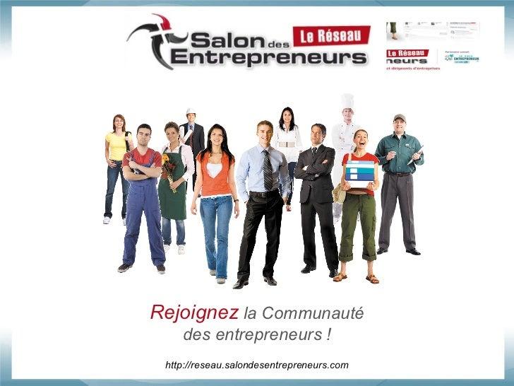 Rejoignez   la Communauté des entrepreneurs ! http://reseau.salondesentrepreneurs.com