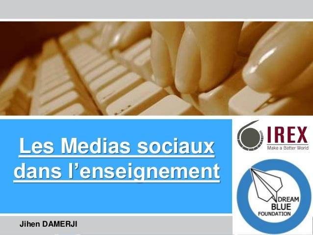 Les Enseignants de l'Ere Technologique – La Tunisie Les Medias sociaux dans l'enseignement Jihen DAMERJI
