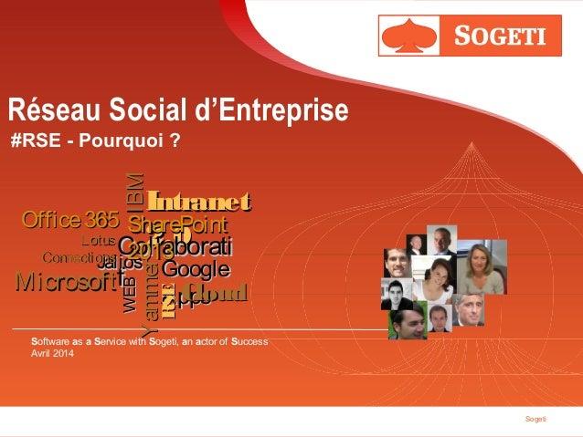 Sogeti Réseau Social d'Entreprise #RSE - Pourquoi ? Software as a Service with Sogeti, an actor of Success Avril 2014 WEBW...