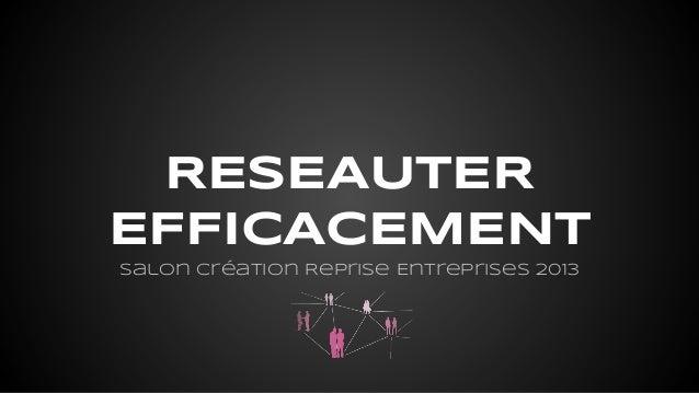 RESEAUTER EFFICACEMENT Salon Création Reprise Entreprises 2013