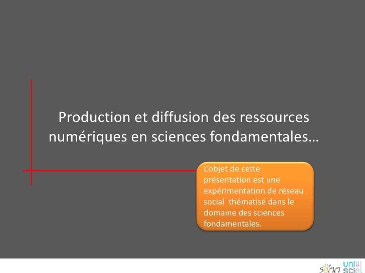 Production et diffusion des ressources numériques en sciences fondamentales…<br />L'objet de cette présentation est une ex...