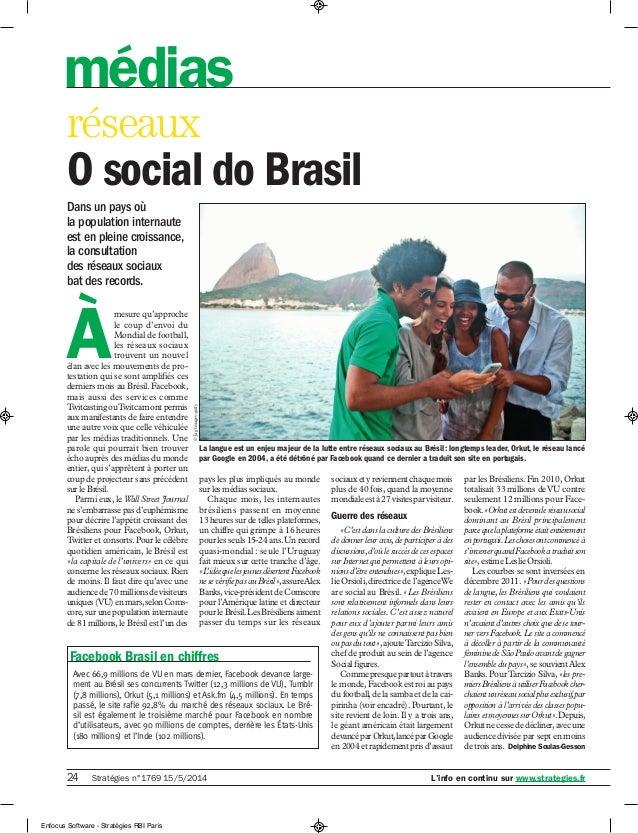 24 Stratégies n°1769 15/5/2014 L'info en continu sur www.strategies.fr médias par les Brésiliens. Fin 2010, Orkut totalis...