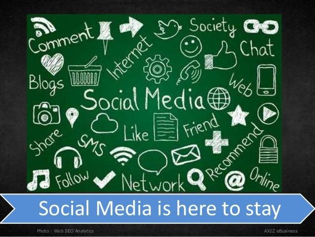 AXIZ eBusiness Social Media is here to stay Photo : Web SEO Analytics
