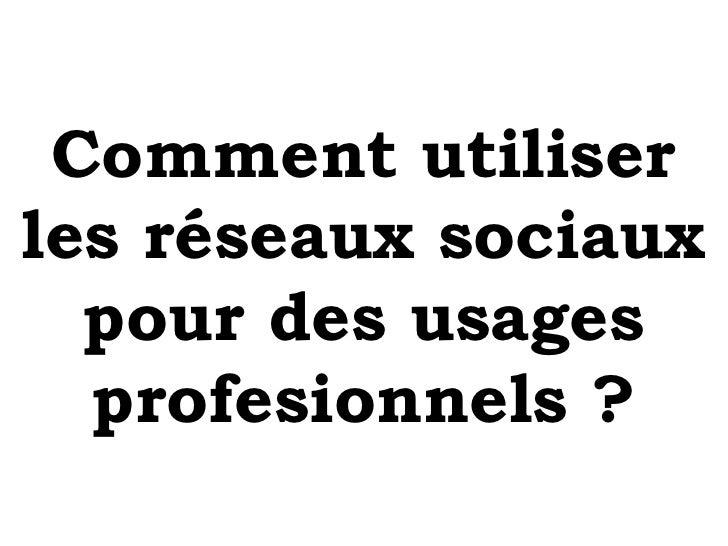 Comment utiliser les réseaux sociaux pour des usages profesionnels ?