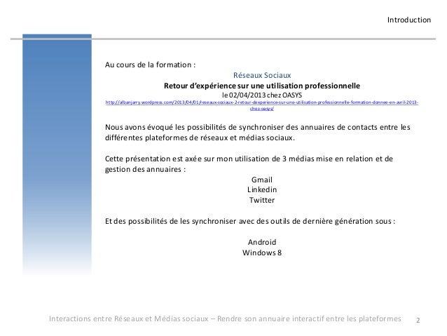 Réseaux et médias sociaux - Rendre son annuaire de contacts interactif entre les plateformes - formation pour Oasys - avril 2013 - par Alban Jarry Slide 2