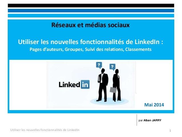 Réseaux et médias sociaux Utiliser les nouvelles fonctionnalités de LinkedIn : Pages d'auteurs, Groupes, Suivi des relatio...