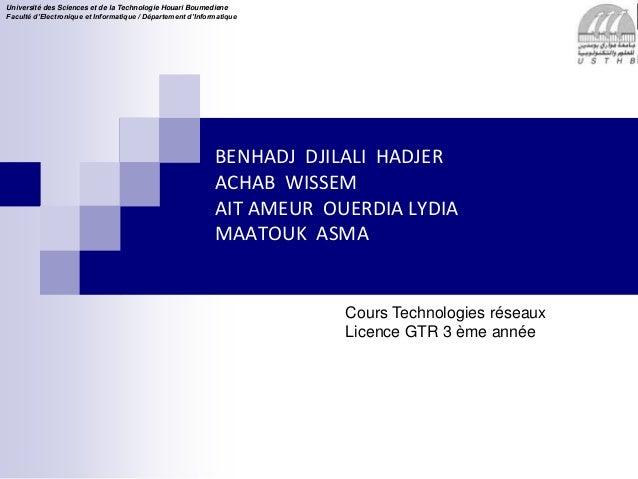 Cours Technologies réseaux Licence GTR 3 ème année Université des Sciences et de la Technologie Houari Boumediene Faculté ...