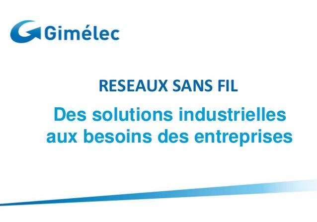 RESEAUX SANS FILDes solutions industriellesaux besoins des entreprises