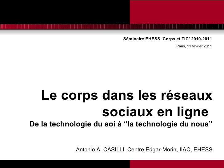 Séminaire EHESS 'Corps et TIC' 2010-2011 Paris, 11 février 2011 <ul><li>Le corps dans les réseaux sociaux en ligne  </li><...