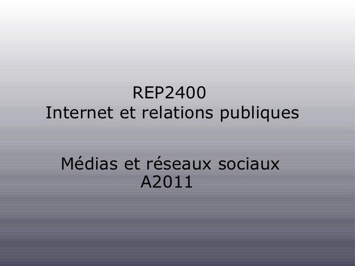 REP2400  Internet et relations publiques <ul><li>Médias et réseaux sociaux </li></ul><ul><li>A2011  </li></ul>