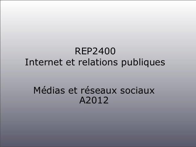 REP2400Internet et relations publiques Médias et réseaux sociaux           A2012