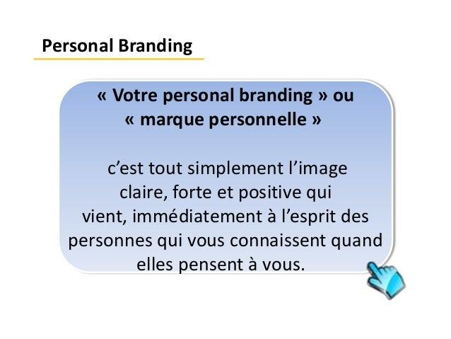 « Votre personal branding » ou « marque personnelle » c'est tout simplement l'image claire, forte et positive qui vient, i...