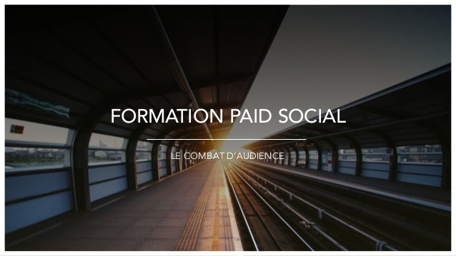 FORMATION PAID SOCIAL LE COMBAT D'AUDIENCE