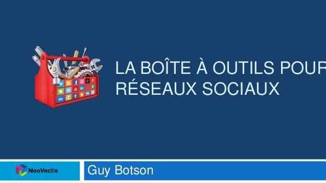 LA BOÎTE À OUTILS POUR RÉSEAUX SOCIAUX Guy Botson