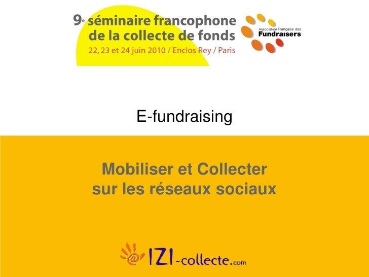 E-fundraising    Mobiliser et Collecter sur les réseaux sociaux