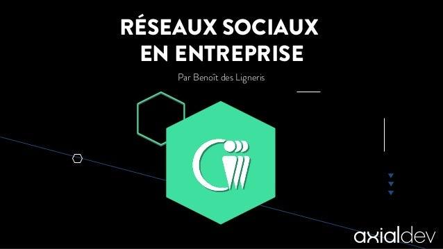 RÉSEAUX SOCIAUX EN ENTREPRISE Par Benoît des Ligneris